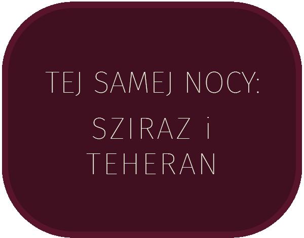 TEJ SAMEJ NOCY: Sziraz i Teheran